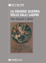 58551 - Palla, L. - Grande Guerra nelle Valli Ladine. Fra realta' e mito