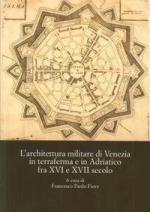 58556 - Fiore, F.P. cur - Architettura militare di Venezia in terraferma e in Adriatico fra XVI e XVII secolo