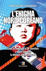 58560 - Courmont, B. - Enigma nord-coreano. Cosa accade oggi al 38esimo parallelo e quale futuro ha la dittatura di Kim Jong-Un (L')