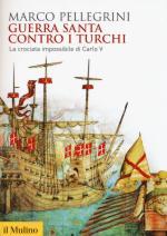 58565 - Pellegrini, M. - Guerra santa contro i turchi. La crociata impossibile di Carlo V