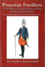 58567 - Summerfield, S. - Prussian Fusiliers Regiments of the War of Austrian Succession and the Seven Years War. Uniforms, Organisation and Equipment