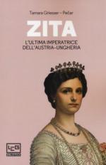 58581 - Griesser Pecar, T. - Zita. L'ultima imperatrice d'Austria-Ungheria