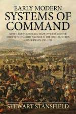 58596 - Stansfield, S. - Early Modern Systems of Command. Queen Anne's Generals, Staff Officers and the Direction of Allied Warfare in the Low Countries and Germany 1702-1711