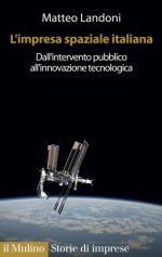 58910 - Landoni, M. - Impresa Spaziale Italiana. Dall'intervento pubblico all'innovazione tecnologica (L')