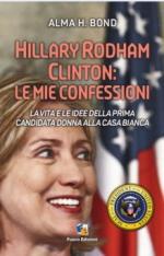 58913 - Bond, A. - Hillary Rodham Clinton: le mie confessioni. La vita e le idee della prima candidata donna alla Casa Bianca