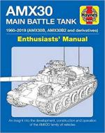 58923 - Robinson-Seignon, M.P.-T. - AMX30 Main Battle Tank Enthusiasts' Manual. The AMX30 family of vehicles 1956 to 2018