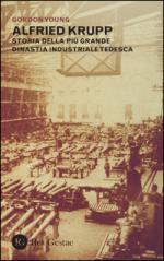 58936 - Young, G. - Alfried Krupp. Storia della piu' grande dinastia industriale tedesca