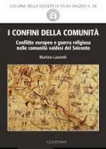 58956 - Laurenti, M. - Confini della comunita'. Conflitto europeo e guerra religiosa nelle comunita' valdesi del Seicento (I)
