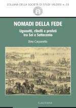 58957 - Carpanetto, D. - Nomadi della fede. Ugonotti, ribelli e profeti tra Sei e Settecento