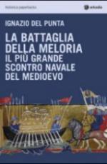 58959 - Del Punta, I. - Battaglia della Meloria. Il piu' grande scontro navale del Medioevo (La)