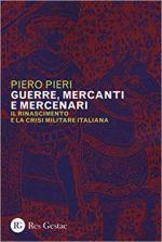 59018 - Pieri, P. - Guerre, Mercanti e Mercenari. Il Rinascimento e la crisi militare italiana