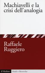 59023 - Ruggiero, R. - Machiavelli e la crisi dell'analogia