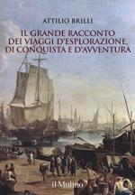 59037 - Brilli, A. - Grande racconto del viaggio di esplorazione (Il)