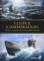 59049 - Frank, W. - Lupi e l'ammiraglio. Trionfo e tragedia dei sommergibili tedeschi (I)