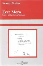59068 - Scalzo, F. - Ecce Moro. Fatti e misfatti di un'inchiesta