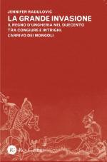 59083 - Radulovic, J. - Grande invasione. Il Regno d'Ungheria nel duecento tra congiure e intrighi. L'arrivo dei Mongoli (La)