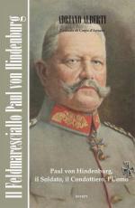 59101 - Alberti, A. - Feldmaresciallo Paul Von Hindenburg. Il soldato, il condottiero, l'uomo (Il) Libro+DVD