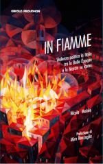 59104 - Maiale, N. - In fiamme. Violenza politica in Italia tra la Belle Epoque e la marcia su Roma