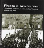 59140 - AA.VV,  - Firenze in camicia nera. Le cerimonie, le adunate, le celebrazioni del ventennio sulle rive dell'Arno
