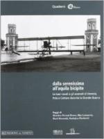 59169 - AAVV,  - Dalla Serenissima all'aquila bicipite. Le basi navali e gli arsenali di Venezia, Pola e Cattaro durante la Grande Guerra