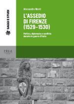 59197 - Monti , A. - Assedio di Firenze 1529-1530. Politica, diplomazia e conflitto durante le Guerre d'Italia (L')