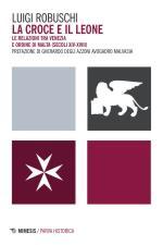 59222 - Robuschi, L. - Croce e il leone. Le relazioni tra Venezia e Ordine di Malta. Secoli XIV-XVIII (La)