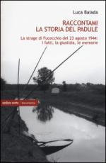 59223 - Baiada, L. - Raccontami la storia del Padule. La strage di Fucecchio del 23 agosto 1944: i fatti, la giustizia e la memoria