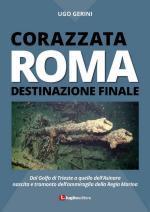 59244 - Gerini, U. - Corazzata Roma destinazione finale. Dal Golfo di Trieste a quello dell'Asinara. Nascita e tramonto dell'ammiraglia della Regia Marina