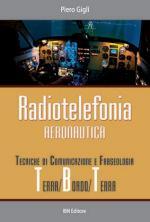 59258 - Gigli, P. - Radiotelefonia aeronautica. Tecniche di comunicazione e fraseologia terra/bordo/terra