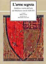 59261 - Ferrari, M. cur - Arme segreta. Araldica e storia dell'arte nel Medioevo secoli XIII-XV (L')