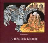 59279 - Magalotti, T. - A difesa delle Dolomiti / L'epopea degli Alpini