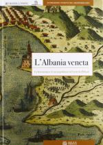 59311 - AAVV,  - Albania veneta. La Serenissima e le sue popolazioni nel cuore dei Balcani (L')