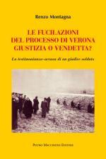 59344 - Montagna, R. - Fucilazioni del processo di Verona: giustizia o vendetta? La testimonianza-accusa di un giudice soldato (Le)