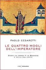 59359 - Cesaretti, P. - Quattro mogli dell'imperatore. Storia di Leone VI di Bisanzio e della sua corte (Le)