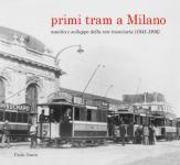 59384 - Zanin, P. - Primi tram a Milano. Nascita e sviluppo della rete tramviaria 1841-1916