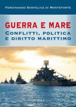 59404 - Sanfelice di Monteforte, F. - Guerra e mare. Conflitti, politica e diritto marittimo