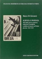 59428 - Di Giovanni, M. - Scienza e potenza. Miti della guerra moderna, istituzioni scientifiche e politica di massa nell'Italia fascista 1935-1945