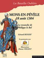 59449 - Hugot-Vincent, G.-F. - Batailles Oubliees 23: Mons-en-Pevele. 18 aout 1304. La revanche de Philipe le Bel