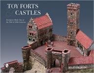 59502 - Hickling, A. - Toy Forts and Castles. European-Made Toys of the 19th and 20th Centuries