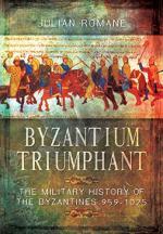 59528 - Romane, J. - Byzantium Triumphant. The Military History of the Byzantines 959-1025