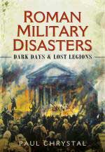 59535 - Chrystal, P. - Roman Military Disasters. Dark Days and Lost Legions