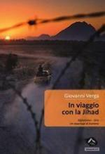 59552 - Verga, G. - In viaggio con la Jihad. Afghanistan, Siria: un reportage di frontiera