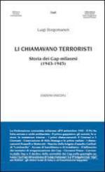 59558 - Borgomaneri, L. - Li chiamavano terroristi. Storia dei GAP milanesi 1943-1945