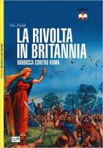59596 - Fields, N. - Rivolta in Britannia. Boudicca contro Roma (La)
