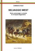 59659 - Rizzi, D. - Selvaggio West. Storia, personaggi e curiosita' di un'epopea leggendaria