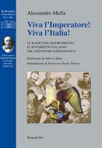59674 - Mella, A. - Viva l'Imperatore! Viva l'Italia! Le radici del Risorgimento il sentimento italiano nel ventennio napoleonico