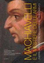 59695 - AAVV,  - Machiavelli e il mestiere delle armi. Guerra, armi e Potere nell'Umbria del Rinascimento