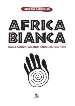 59709 - Campiglio, G. - Africa bianca. Dalle origini all'indipendenza 1652-1910
