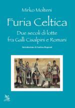 59710 - Molteni, M. - Furia celtica. Due secoli di lotte fra Galli Cisalpini e Romani