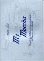 59715 - Gueli, M. - My Macchis. Disegni e storia degli aerei da combattimento dell'Ingegner Mario Castoldi